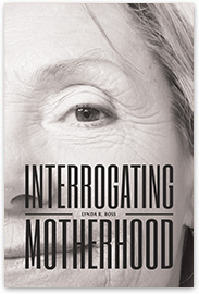 [book cover] Interrogating Motherhood
